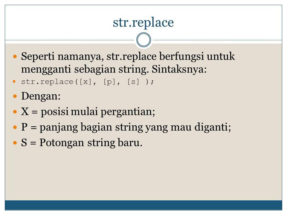 str.replace Seperti namanya, str.replace berfungsi untuk mengganti sebagian string. Sintaksnya: str.replace([x], [p], [s] );
